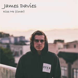 Kiss Me (Cover)  // James Davies