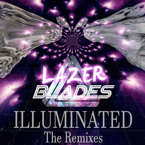Lazer Blades - Illuminated: The Remixes