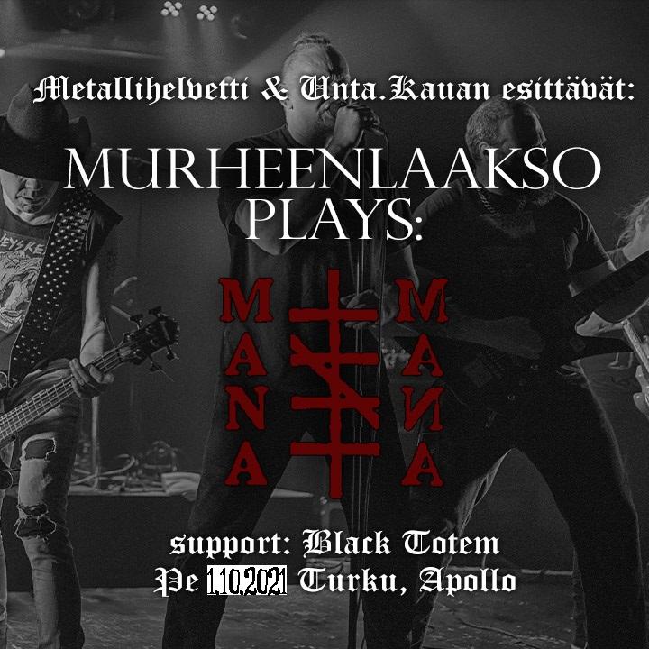 Metallihelvetti & Unta.Kauan esittävät: Murheenlaakso plays Mana Mana + Black Totem