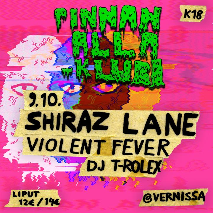 Pinnan alla -klubi (Vernissa 30 v.): Shiraz Lane, Violent Fever + Dj T-Rolex