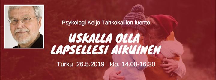 Keijo Tahkokallio - Uskalla olla lapsellesi aikuinen -luento 26.5.