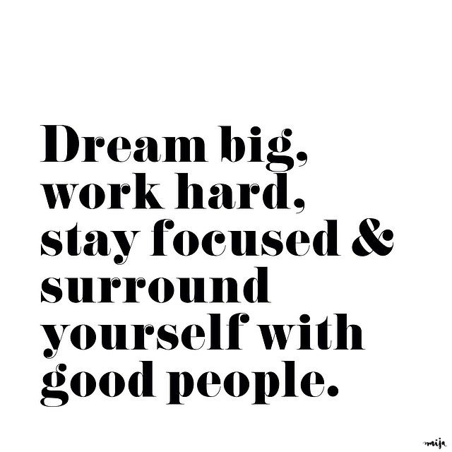 dream-big-work-hard-surround-yourself-with-good-people