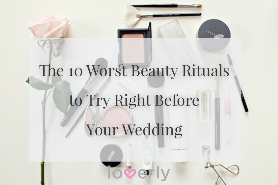 The 10 Worst Beauty Rituals to Try Right Before Your Wedding