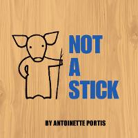 Cover for Not A Stick by Antoinette Portis