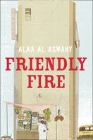 Cover for Friendly Fire by Alaa Al Aswany