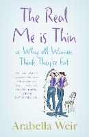 Cover for The Real Me is Thin by Arabella Weir