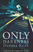 Cover for Only Darkness by Danuta Reah