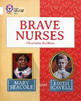 Cover for Brave Nurses: Mary Seacole and Edith Cavell Band 10/White by Charlotte Guillain