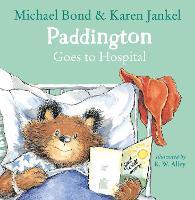 Cover for Paddington Goes to Hospital by Michael Bond, Karen Jankel