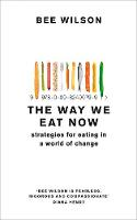 Cover for The Way We Eat Now  by Bee Wilson