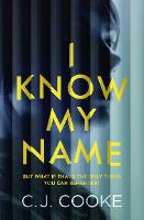 Cover for I Know My Name by C. J. Cooke