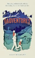 Cover for Dadventures Amazing Outdoor Adventures for Daring Dads and Fearless Kids by Alex Gregory
