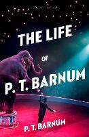 Cover for The Life of P.T. Barnum by P.T. Barnum