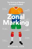 Cover for Zonal Marking The Making of Modern European Football by Michael Cox