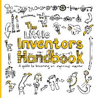 Cover for The Little Inventors Handbook  by Dominic Wilcox, Katherine Mengardon