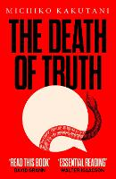 Cover for The Death of Truth by Michiko Kakutani