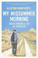Cover for My Midsummer Morning Rediscovering a Life of Adventure by Alastair Humphreys