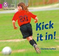 Cover for Kick it in! Band 01b/Pink B by Charlotte Guillain