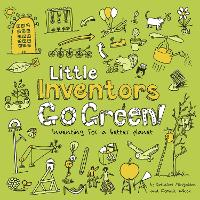 Cover for Little Inventors Go Green!  by Dominic Wilcox, Katherine Mengardon