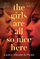 Cover for The Girls Are All So Nice Here by Laurie Elizabeth Flynn