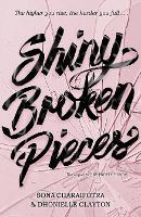 Cover for Shiny Broken Pieces by Dhonielle Clayton, Sona Charaipotra