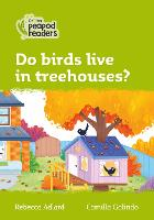 Cover for Level 2 - Do birds live in treehouses? by Rebecca Adlard