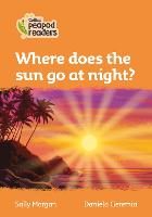 Cover for Level 4 - Where does the sun go at night? by Sally Morgan