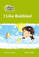 Cover for Level 2 - I Like Bubbles! by Caroline Green