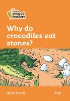 Cover for Level 4 - Why do crocodiles eat stones? by Jillian Powell
