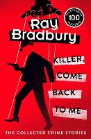 Cover for Killer, Come Back To Me by Ray Bradbury