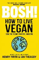 Cover for BOSH! How to Live Vegan by Henry Firth, Ian Theasby