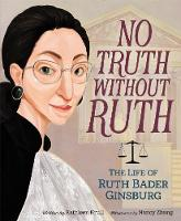 Cover for No Truth Without Ruth: The Life of Ruth Bader Ginsburg by Kathleen Krull