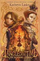 Cover for Tangled in Time 2: The Burning Queen by Kathryn Lasky