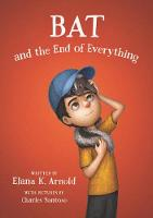Cover for Bat and the End of Everything by Elana K. Arnold