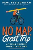 Cover for No Map, Great Trip: A Young Writer's Road to Page One by Paul Fleischman