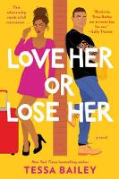 Cover for Love Her or Lose Her  by Tessa Bailey
