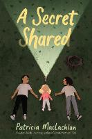 Cover for A Secret Shared by Patricia MacLachlan