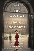Cover for All the Ways We Said Goodbye  by Beatriz Williams, Lauren Willig, Karen White