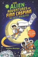 Cover for The Alien Adventures of Finn Caspian #1: The Fuzzy Apocalypse by Jonathan Messinger