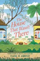 Cover for The House That Wasn't There by Elana K. Arnold