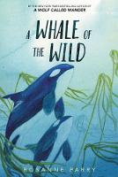 Cover for A Whale of the Wild by Rosanne Parry