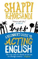 Cover for A Beginner's Guide To Acting English by Shappi Khorsandi