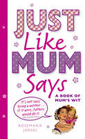 Cover for Just Like Mum Says  by Rosemarie Jarski
