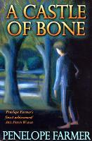 Cover for A Castle Of Bone by Penelope Farmer