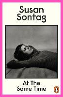 Cover for At the Same Time by Susan Sontag, David Rieff
