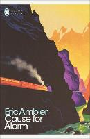 Cover for Cause for Alarm by Eric Ambler, James Fenton, Mark Mazower, Norman Stone