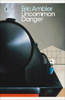 Cover for Uncommon Danger by Eric Ambler, James Fenton, Mark Mazower, Norman Stone