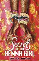 Cover for Secrets of the Henna Girl by Sufiya Ahmed