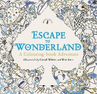 Cover for Escape to Wonderland: A Colouring Book Adventure by Good Wives and Warriors
