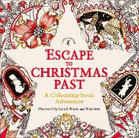Cover for Escape to Christmas Past: A Colouring Book Adventure by Good Wives and Warriors